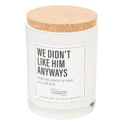 We Didn't Like Him Anyways Soy Candle
